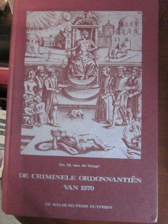 Criminele ordonnantien van 1570 - M. van de Vrugt  