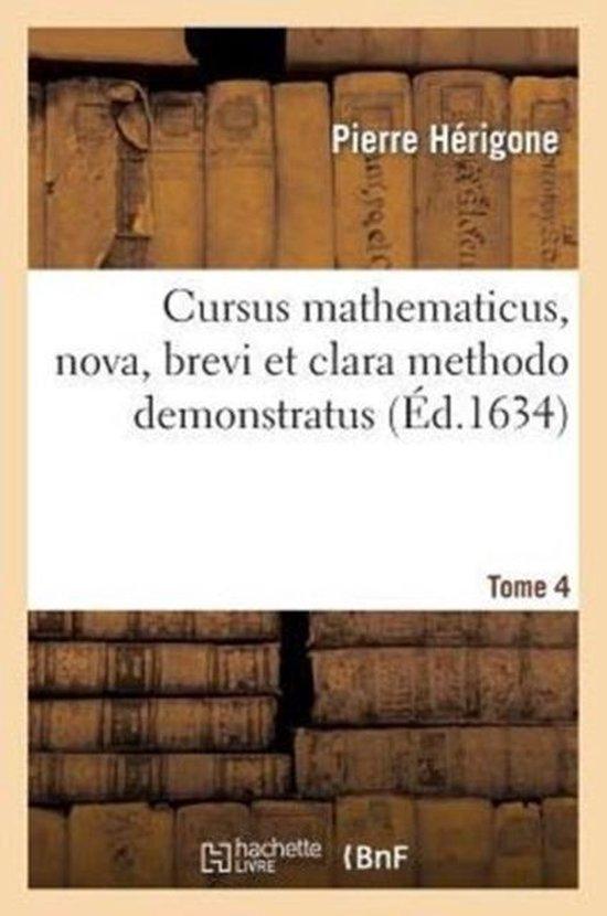 Cursus Mathematicus, Nova, Brevi Et Clara Methodo Demonstratus. Tome 4