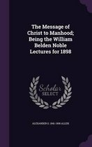 The Message of Christ to Manhood; Being the William Belden Noble Lectures for 1898