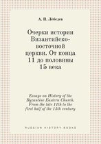 Essays on History of the Byzantine Eastern Church. from the Late 11th to the First Half of the 15th Century