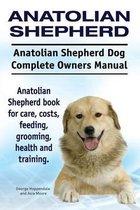 Anatolian Shepherd. Anatolian Shepherd Dog Complete Owners Manual. Anatolian Shepherd Book for Care, Costs, Feeding, Grooming, Health and Training.
