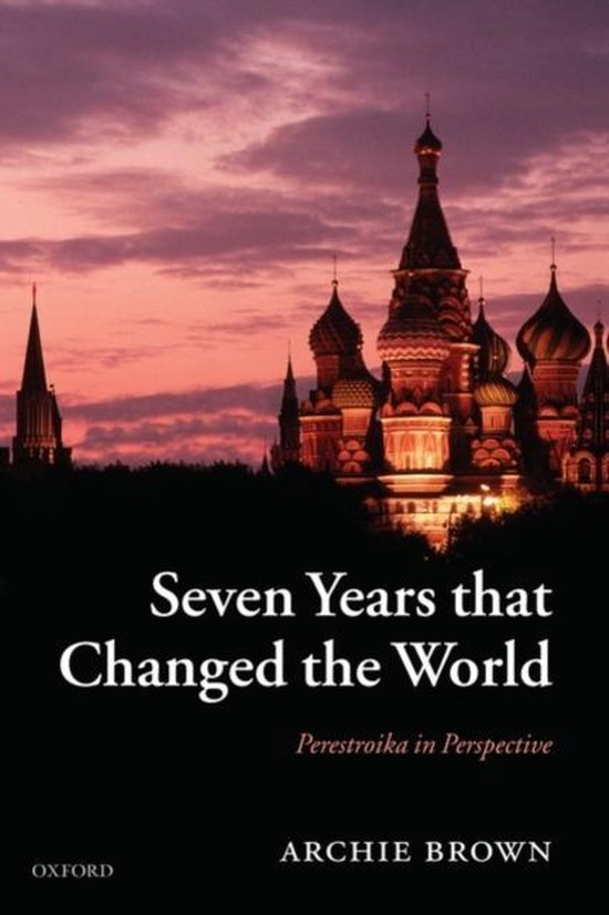 Boek cover Seven Years that Changed the World van Archie Brown (Paperback)