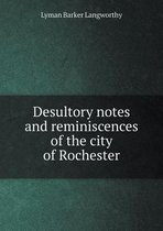 Desultory Notes and Reminiscences of the City of Rochester