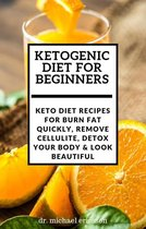 Omslag Ketogenic Diet For Beginners: Keto Diet Recipes For Burn Fat Quickly, Remove Cellulite, Detox Your Body & Look Beautiful