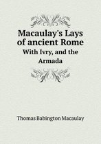 Macaulay's Lays of Ancient Rome with Ivry, and the Armada