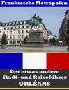 Orléans - Der etwas andere Stadt- und Reiseführer - Mit Reise - Wörterbuch Deutsch-Französisch