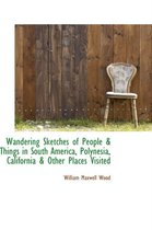 Wandering Sketches of People & Things in South America, Polynesia, California & Other Places Visited