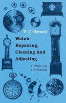 Watch Repairing, Cleaning and Adjusting - A Practical Handbook