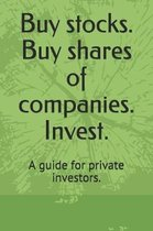 Buy Stocks. Buy Shares of Companies. Invest.