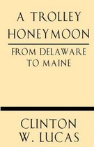 A Trolley Honeymoon from Delaware to Maine