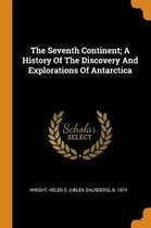 The Seventh Continent; A History of the Discovery and Explorations of Antarctica