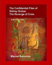 The Confidential Files of Sidney Orebar.the Revenge of Crow.