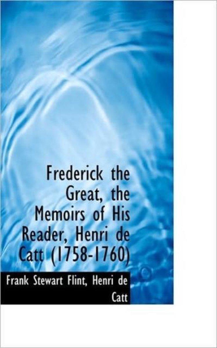 Frederick the Great, the Memoirs of His Reader, Henri de Catt (1758-1760)