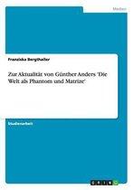 Zur Aktualit t Von G nther Anders 'die Welt ALS Phantom Und Matrize'