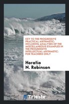 Key to the Progressive Practical Arithmetic: Including Analyses of the Miscellaneous Examples in the Progressive Intellectual Arithmetic: For Teachers