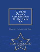 C. Julius Caesar's Commentaries on the Gallic War - War College Series
