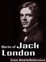 Works Of Jack London: (200 + Works) Includes The Call Of The Wild, White Fang, The Sea Wolf, The Iron Heel, To Build A Fire, Cruise Of The Snark And More (Mobi Collected Works)