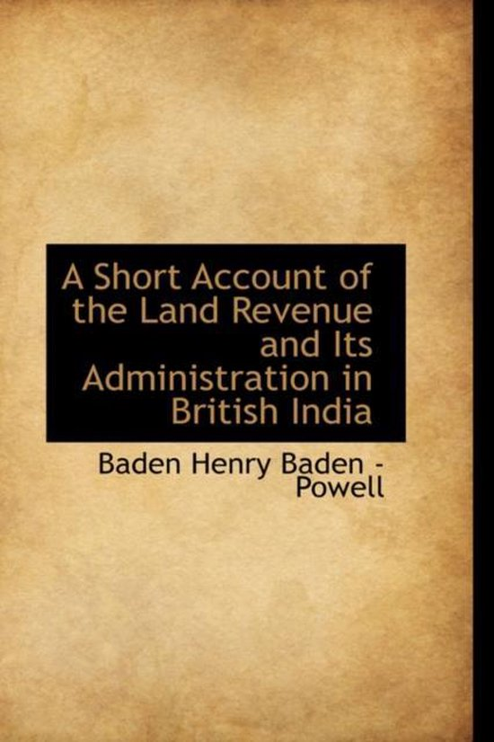 A Short Account of the Land Revenue and Its Administration in British India