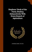 Stephens' Book of the Farm; Dealing Exhaustively with Every Branch of Agriculture