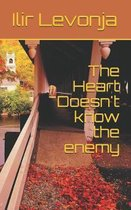 The Heart Doesn't know the enemy