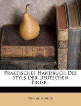 Praktisches Handbuch Des Styls Der Deutschen Prose...