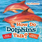 How Do Dolphins Talk? Biology Textbook K2   Children's Biology Books