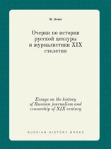 Essays on the History of Russian Journalism and Censorship of XIX Century