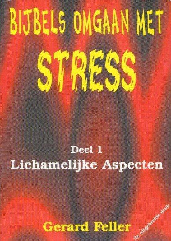 1 Lichamelijke aspecten Bijbels omgaan met stress - G. Feller |