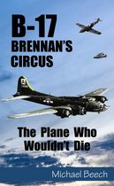 B-17, Brennan's Circus: The Plane Who Wouldn't Die