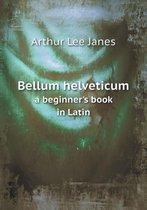 Bellum Helveticum a Beginner's Book in Latin