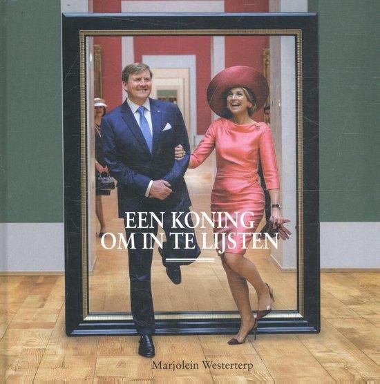 Willem Alexander, een koning om in te lijsten - Marjolein Westerterp  