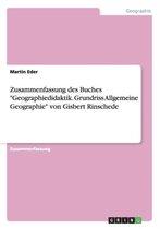 Zusammenfassung des Buches Geographiedidaktik. Grundriss Allgemeine Geographie von Gisbert Rinschede