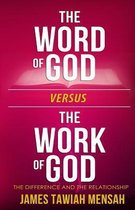 The Word of God Vs the Work of God