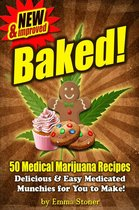 BAKED! New & Improved! Over 50 Delicious & Easy Weed Cookbook Recipes & Medical Marijuana Cooking Tips