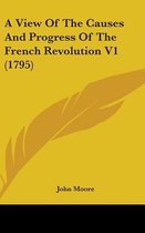 A View of the Causes and Progress of the French Revolution V1 (1795)