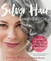 Silver Hair : Say Goodbye to the Dye and Let Your Natural Light Shine; A Handbook