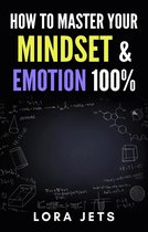 how to master: your mindset and emotion 100% and Get rid of negative emotions and thoughts Through simple steps