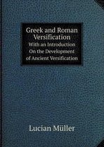 Greek and Roman Versification with an Introduction on the Development of Ancient Versification