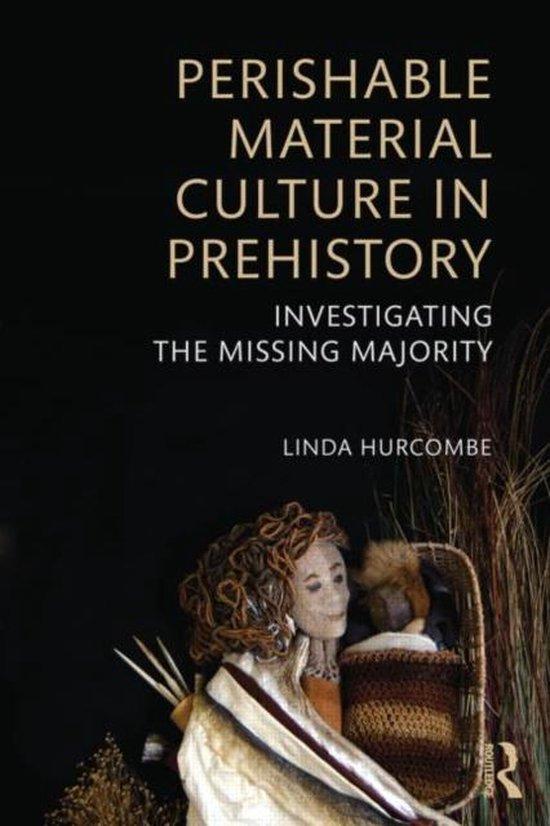 Boek cover Perishable Material Culture in Prehistory van Linda M. Hurcombe (Paperback)