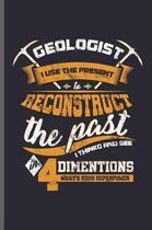 Geologist i use the present Reconstruct the past i thinkg and see in 4 dimension what's your superpower
