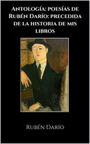 Antología: poesías de Rubén Darío: precedida de la historia de mis libros