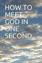 How to Meet God in One Second