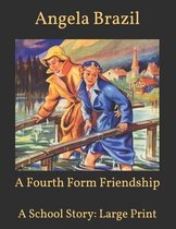 A Fourth Form Friendship: A School Story: Large Print