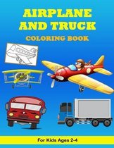Airplane and Truck Coloring Book For Kids ages 2-4: Airplane and Trucks and Cars Coloring Book for kids & toddlers, Preschoolers, Children's Activity