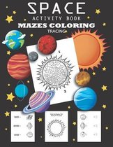 Space Activity Book Mazes, Coloring, Tracing: Space Activity Book for Kids Ages 4-8, A Maze Activity Book for Kids, Fun First Mazes for Kids 4-8, Acti