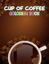 Cup of Coffee Coloring Book: Coloring Gift Book for Coffee Lovers