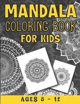 Mandala Coloring Book For Kids Ages 8 - 12
