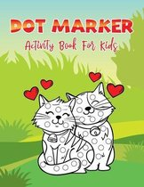 Dot Markers Activity Book For Kids: Cute Cat: A Dot Markers Coloring Book For Toddlers, Adorable Cat Lover Gift Ideas For Preschools And Kindergartene