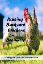 Raising Backyard Chickens for Beginners: Raising Backyard Chickens Handbook