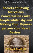 Secrets of Having Marvelous Conversations with People whilst shy and Making Your Shyness get you Your Heart Desires